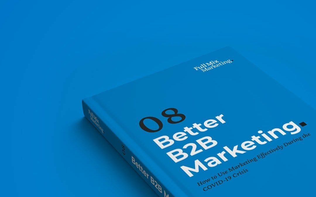 Better B2B Marketing 08 – How to Use Marketing Effectively During the COVID-19 Crisis