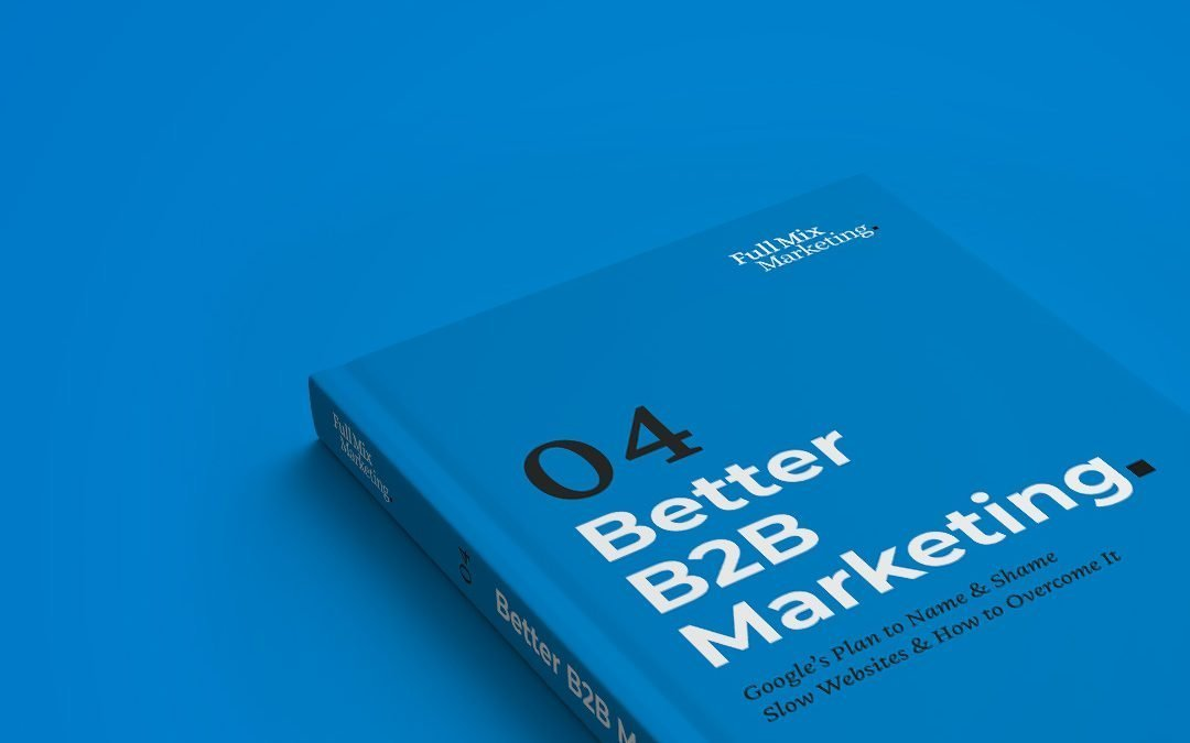 Better B2B Marketing 04 – Google's Plan to Name & Shame Slow Websites & How to Overcome It